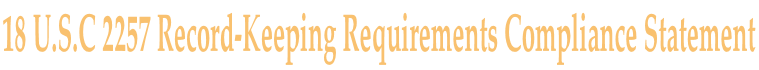 18 U.S.C. 2257 Record-Keeping Requirements Compliance Statement
